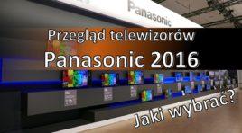 Wideo: Przegląd telewizorów Panasonic 2016. Jaki wybrać telewizor dla siebie?