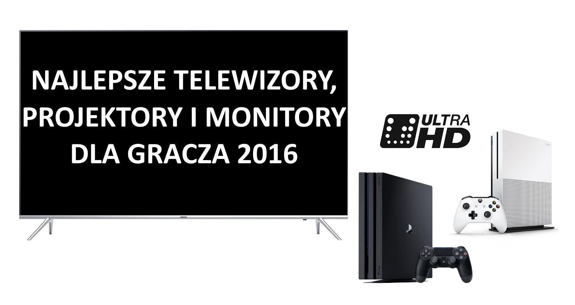 Jaki telewizor dla gracza? Przegląd wyświetlaczy 2016 do konsoli Ultra HD (4K, HDR, szeroka paleta barw)?