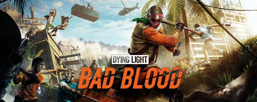 Dying Light: Bad Blood – przelej krew już dziś