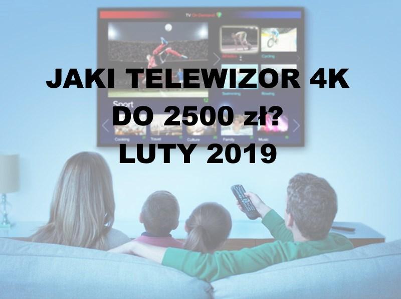 Jaki telewizor 4K do 2500 zł | LUTY 2019 | Co wybrać?