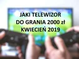 Jaki telewizor do grania 2000 zł kwiecień 2019 hdtvpolska
