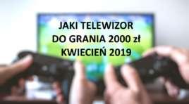 Jaki telewizor do grania 2000 zł? | KWIECIEŃ 2019 | matryca VA kontra IPS