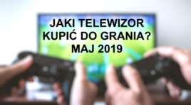 Jaki kupić telewizor do grania? | MAJ 2019 |