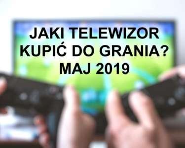 Jaki telewizor kupić do grania maj 2019