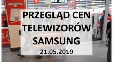 Przegląd cen telewizorów Samsung 21 maj 2019