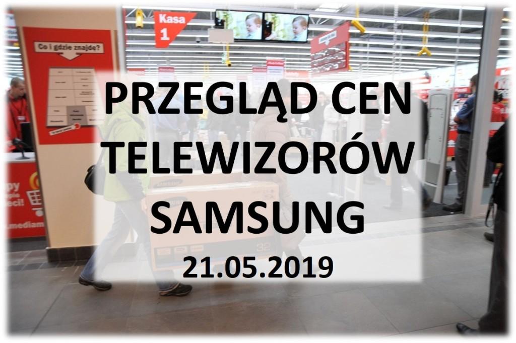 Przegląd cen telewizorów Samsung | 21 MAJ 2019 |