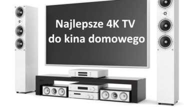 Najlepsze 4K TV do kina domowego 2019