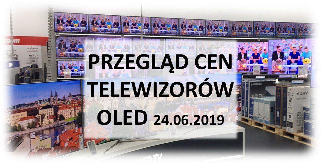 Przegląd cen telewizorów OLED | 24 CZERWCA 2019 |
