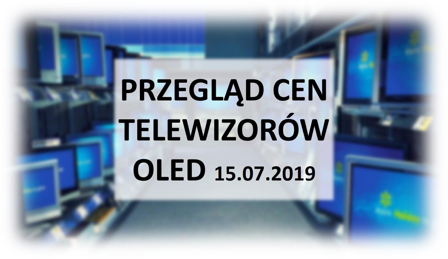 Przegląd cen telewizorów OLED | 15 LIPCA 2019 |