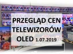 Przegląd cen telewizorów OLED 1 lipca 2019