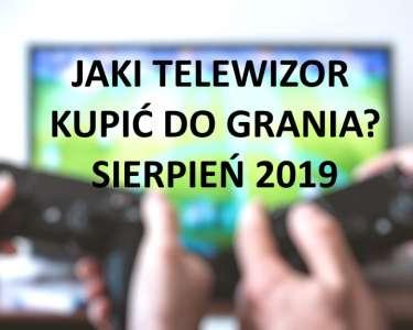 Jaki kupić telewizor do grania sierpień 2019