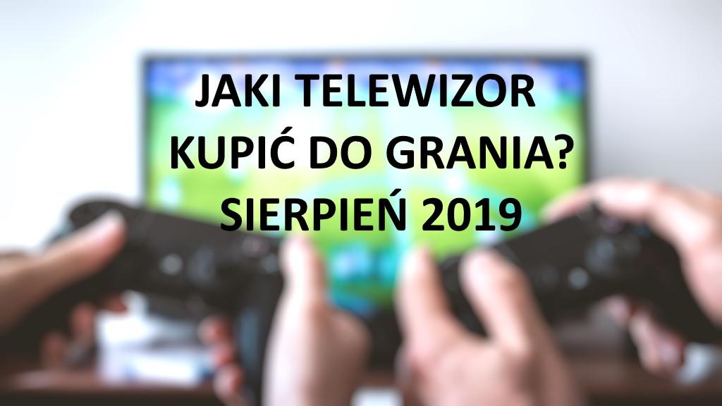 Jaki kupić telewizor do grania? | SIERPIEŃ 2019 |