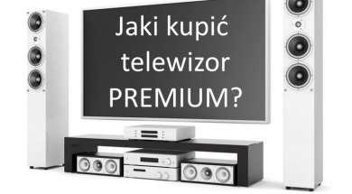 Jaki kupić telewizor premium sierpień 2019