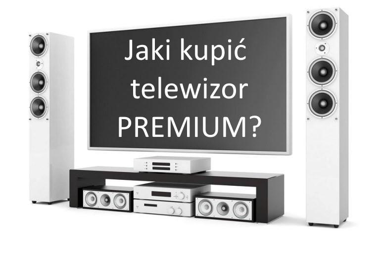 Jaki kupić telewizor Premium? | SIERPIEŃ 2019 |