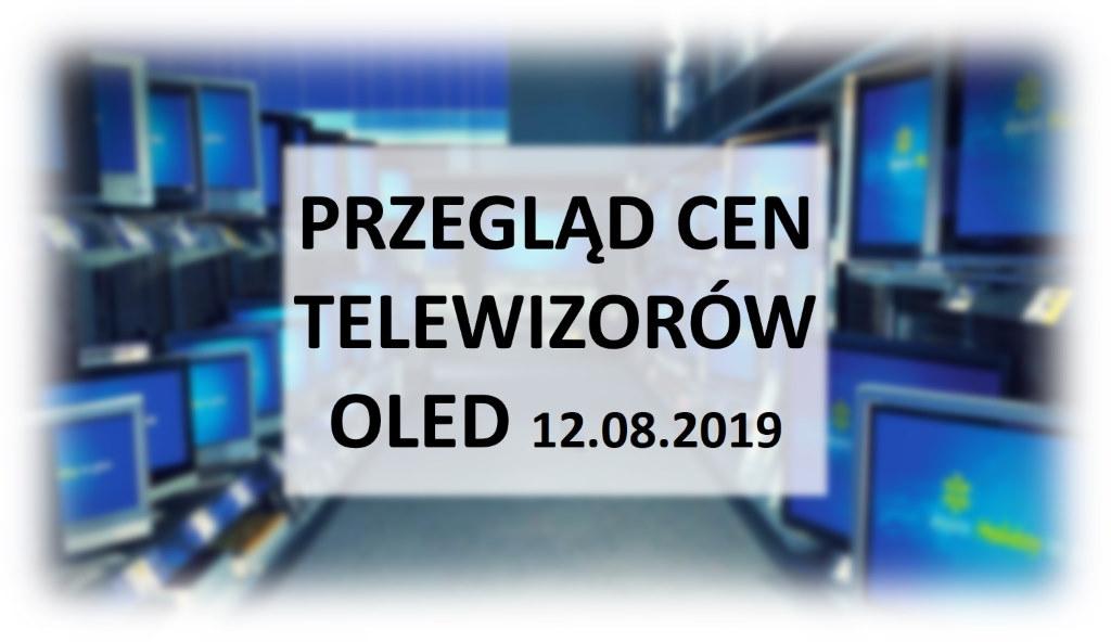 Przegląd cen telewizorów OLED | 12 SIERPNIA 2019 |