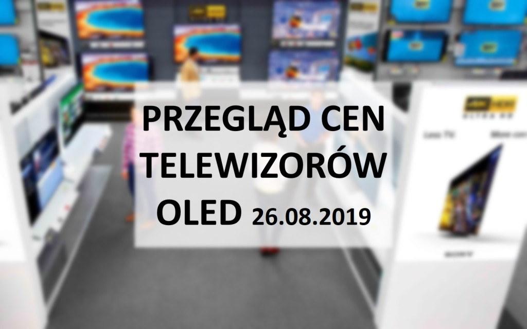 Przegląd cen telewizorów OLED | 26 SIERPNIA 2019 |