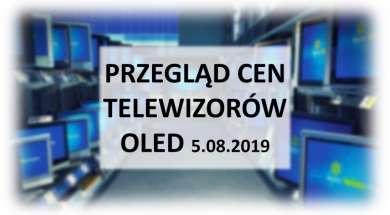 Przegląd cen telewizorów OLED 5 sierpnia 2019