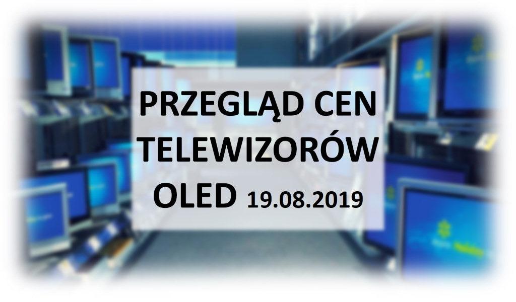 Przegląd cen telewizorów OLED   19 SIERPNIA 2019  