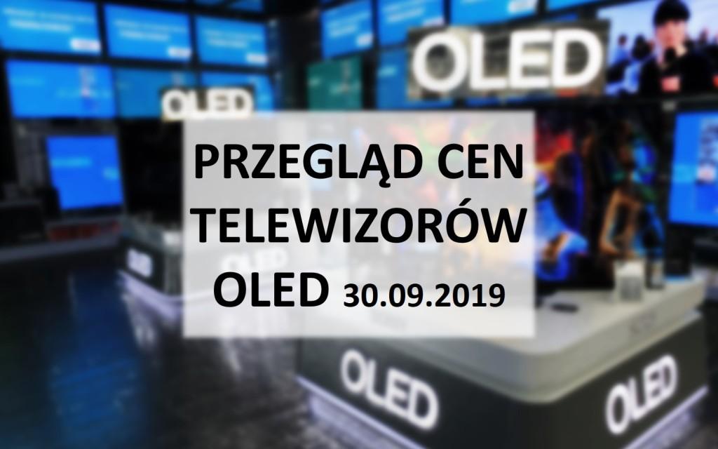 Przegląd cen telewizorów OLED   30 WRZEŚNIA 2019  
