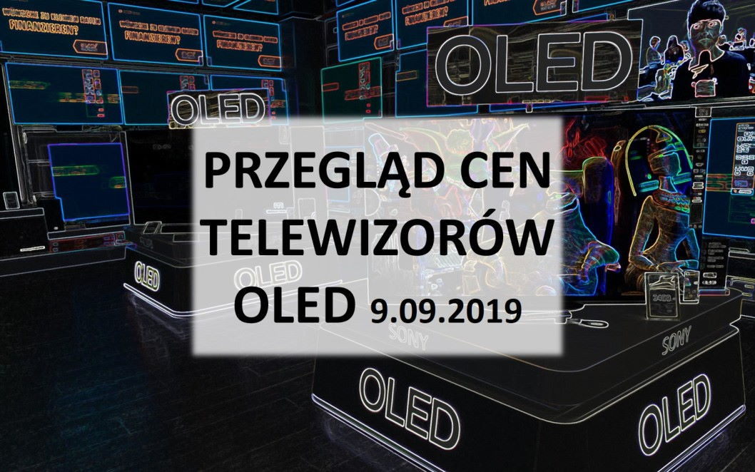 Przegląd cen telewizorów OLED | 9 WRZEŚNIA 2019 |