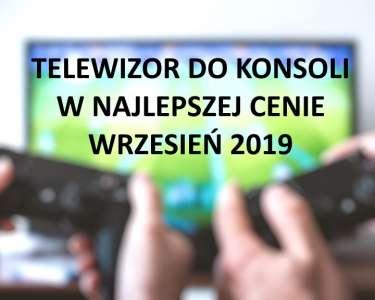 Telewizor w najlepszej cenie do grania wrzesień 2019