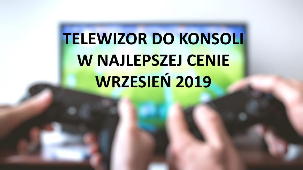 Telewizor do konsoli w najlepszej cenie | WRZESIEŃ 2019 |