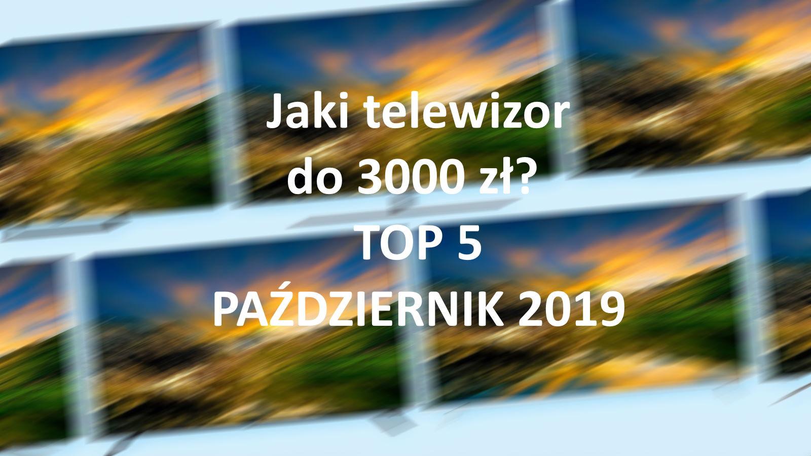Jaki telewizor do 3000 zł? TOP5 polecanych modeli październik 2019