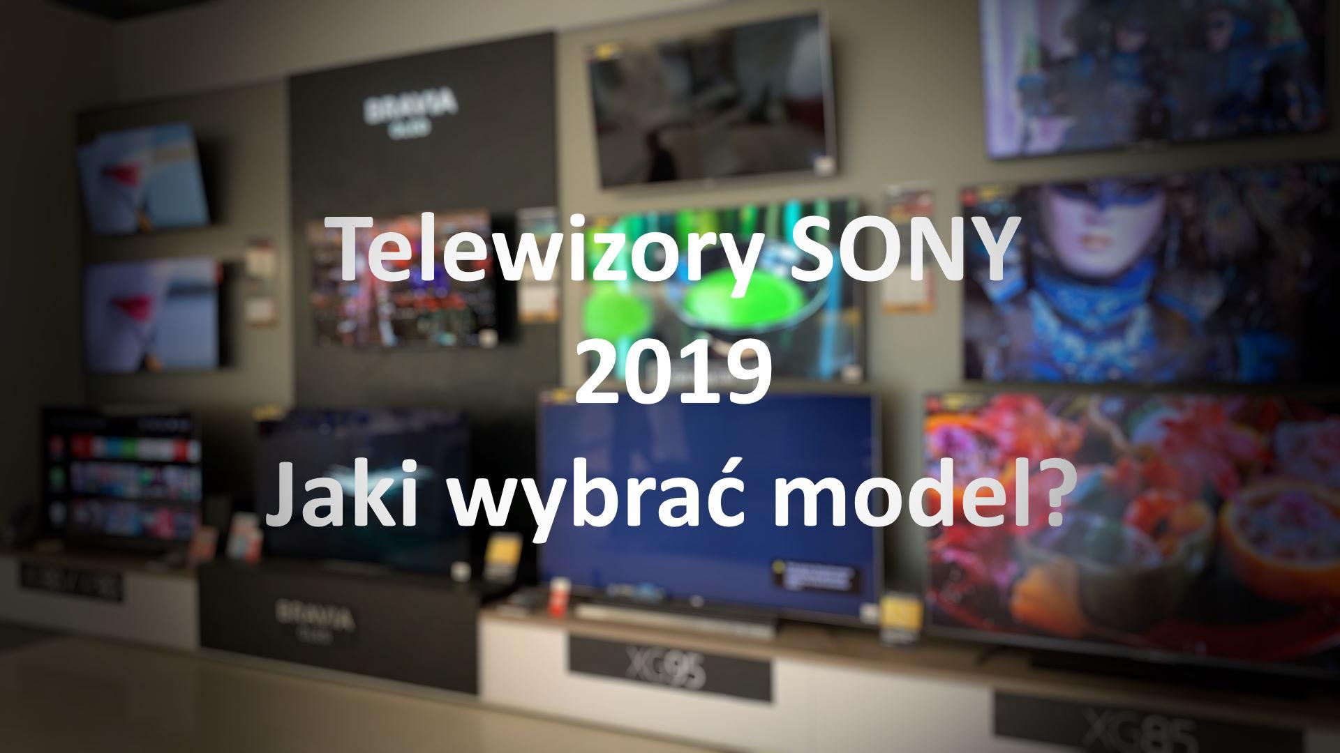 Przegląd telewizorów Sony 2019 - OLED czy LCD? Na co zwrócić uwagę?