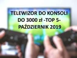 Telewizor do konsoli do 3000 zł TOP 5 Październik 2019