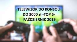 Telewizor do konsoli do 3000 zł. TOP5 polecanych modeli październik 2019