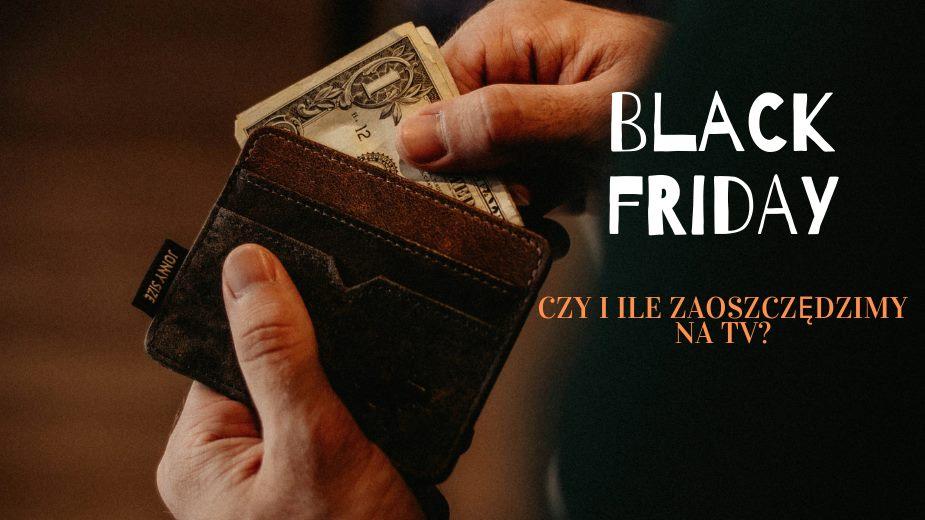 Czy i ile faktycznie zaoszczędzimy na telewizorach na Black Friday? Analiza popularnych OLED i LCD