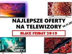 Najlepsze oferty na telewizory black friday 2019 30_11_2019
