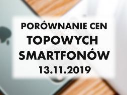 Porownanie cen topowych smartfonow | 13 LISTOPADA 2019 |