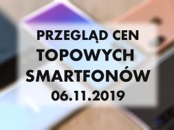 Przeglad cen topowych smartfonow | 6 LISTOPADA 2019 |