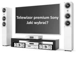 Jaki wybrać telewizor sony premium Porownanie