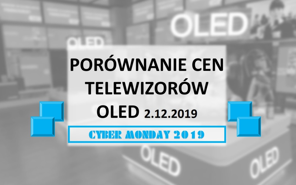 Porównanie cen telewizorów OLED | CYBER MONDAY | 2 GRUDNIA 2019