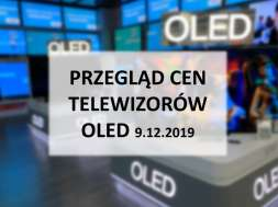 Przeglad cen telewizorow oled 9 grudnia 2019