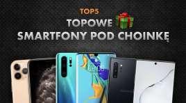 Najlepsze topowe smartfony pod choinkę | NASZE TOP 5