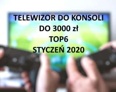 Telewizor do konsoli do 3000 zł TOP6 Styczeń 2020