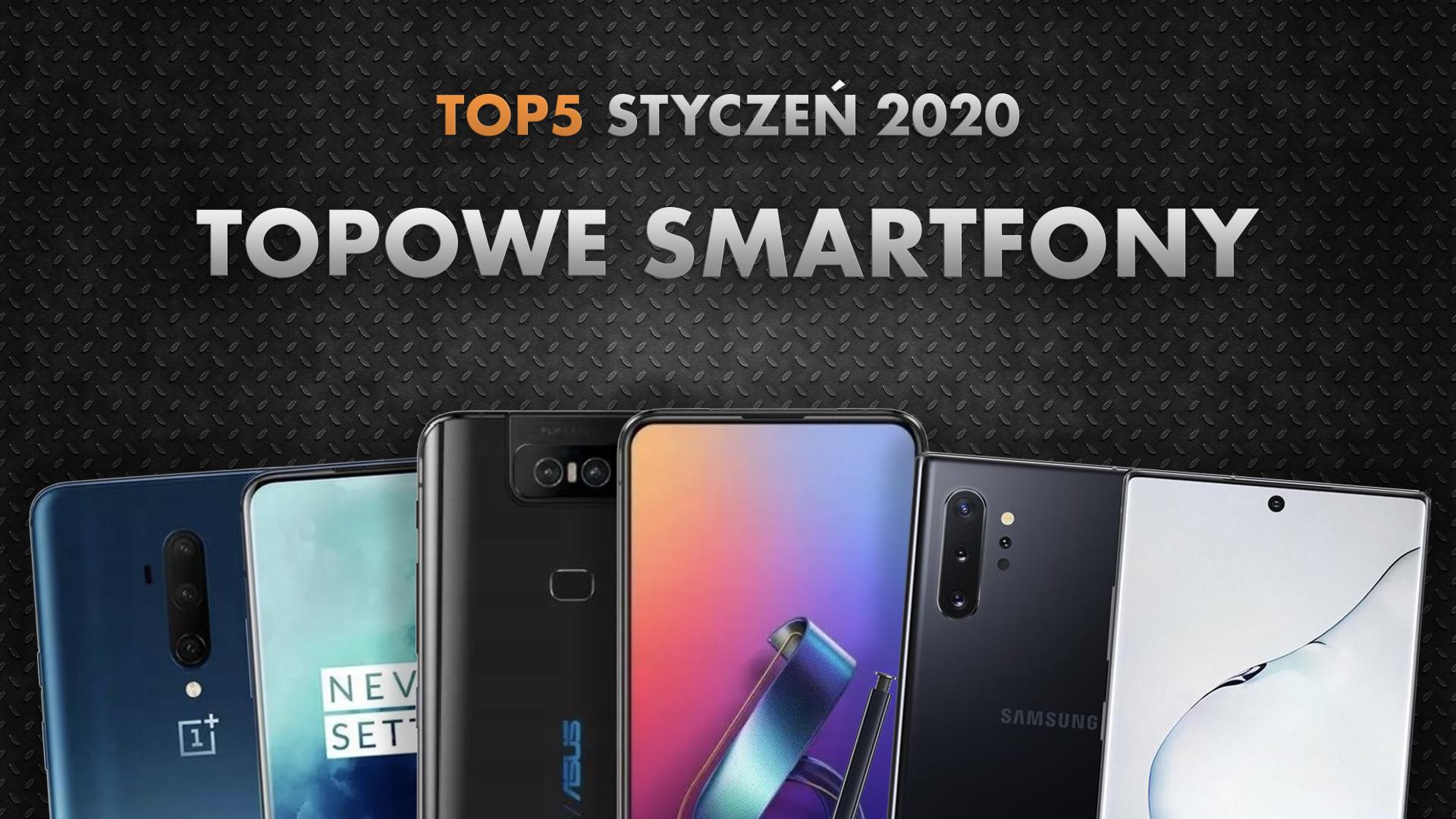 Jaki smartfon z najwyższej półki wybrać?   NASZE TOP 5   Styczeń 2020