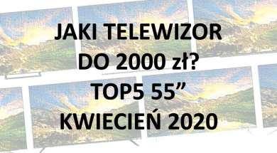 Jaki telewizor do 2000 zł TOP5 55 cali polecanych modeli kwiecień 2020
