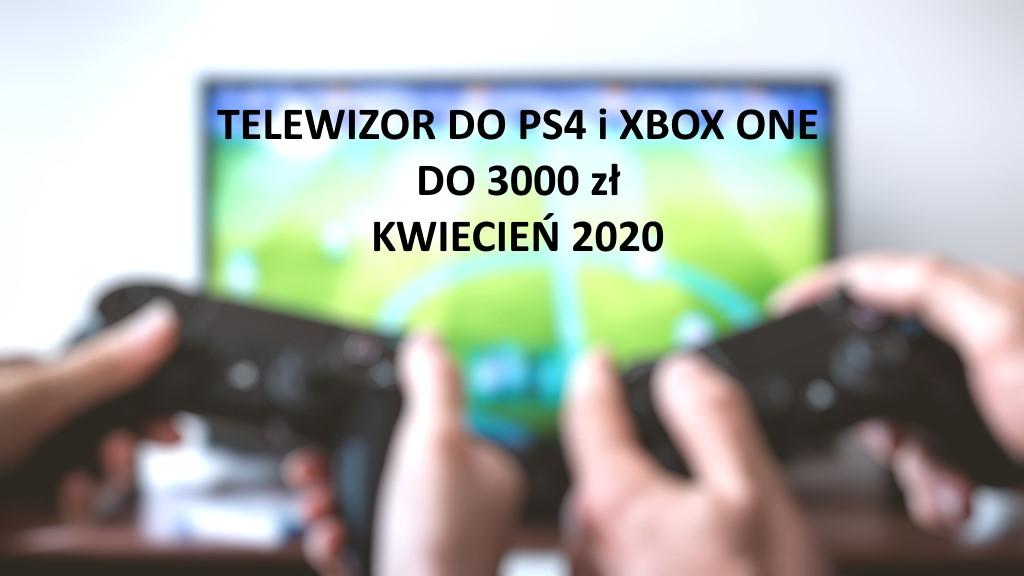 Jaki kupić telewizor do PS4 oraz Xbox One? Wybieramy modele poniżej 3000 zł | KWIECIEŃ 2020 |