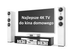 Testujemy najlepsze telewizory 4K do kina domowego
