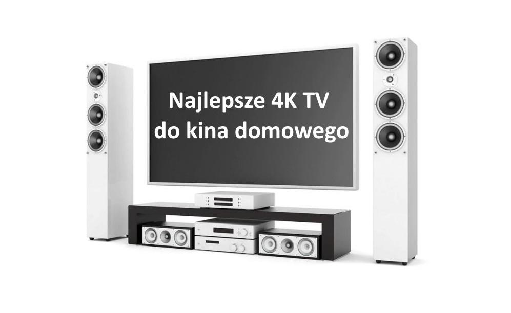 Testujemy najlepsze telewizory 4K do kina domowego dla wymagających | MAJ 2020 |