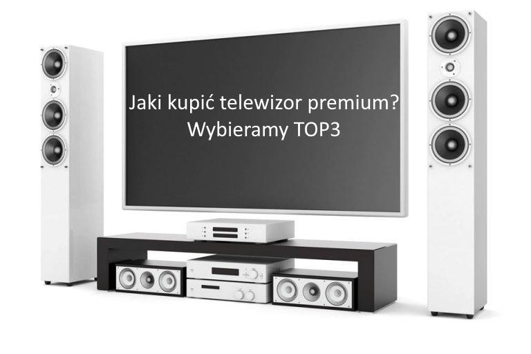 Tani telewizor premium – czy to możliwe? Wybieramy i testujemy 3 najlepsze modele w przystępnej cenie