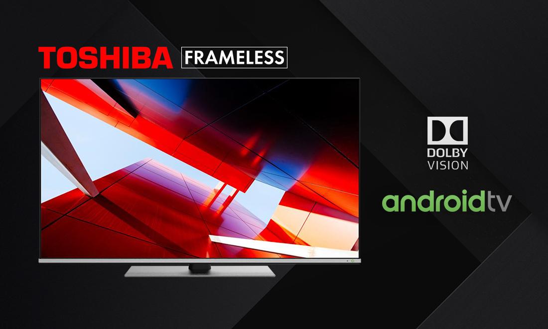 Nowy kierunek w designie telewizorów? Debiutują bezramkowe telewizory Toshiba 4K z Android TV i Dolby Vision
