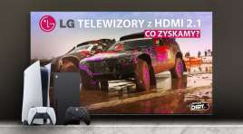 LG OLED i NanoCell TV z HDMI 2.1 – sprawdzamy, czy potrzebujemy już teraz taki port i co zyskamy w gamingu?