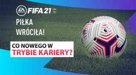 Sprawdzamy tryb kariery FIFA 21 – w końcu jakieś konkretne zmiany! Ale czy to jest jeszcze tytuł dla pojedynczego gracza?