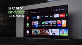 Sprawdzamy możliwości Android TV na telewizorach Sony. Ilość aplikacji i możliwości zniewala!