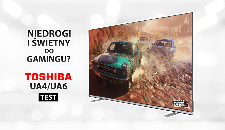 Telewizor Toshiba UA4B / UA6B od 1699 zł dla gracza z Android TV i Dolby Vision | TEST | Input lag tylko 13ms!